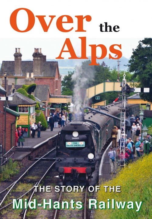 'Over the Alps' - The Story of the Mid-Hants Railway