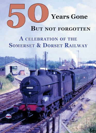 '50 Years Gone – But not forgotten' – A celebration of the Somerset & Dorset Railway