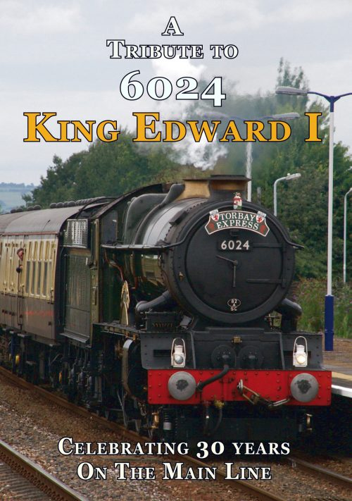 A Tribute To 6024 King Edward I - Celebrating 30 Years On The Main Line